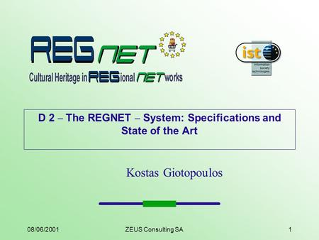 08/06/2001ZEUS Consulting SA1 D 2 – The REGNET – System: Specifications and State of the Art Kostas Giotopoulos.
