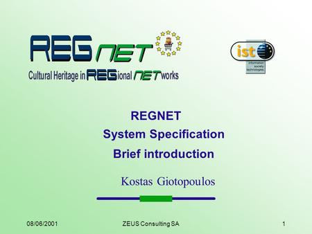 08/06/2001ZEUS Consulting SA1 REGNET System Specification Brief introduction Kostas Giotopoulos.
