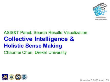 ASIS&T Panel: Search Results Visualization Collective Intelligence Holistic Sense Making ASIS&T Panel: Search Results Visualization Collective Intelligence.