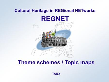 Cultural Heritage in REGional NETworks REGNET Theme schemes / Topic maps TARX.