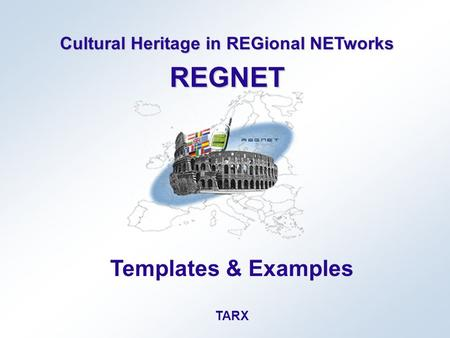 Cultural Heritage in REGional NETworks REGNET Templates & Examples TARX.