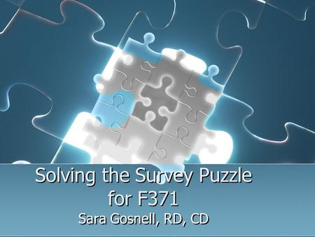 Solving the Survey Puzzle for F371 Sara Gosnell, RD, CD.