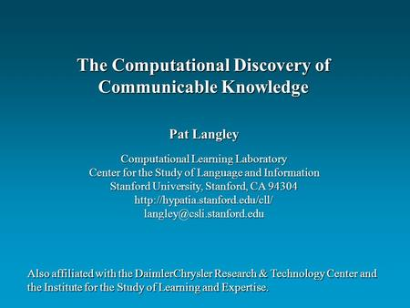 Pat Langley Computational Learning Laboratory Center for the Study of Language and Information Stanford University, Stanford, CA 94304