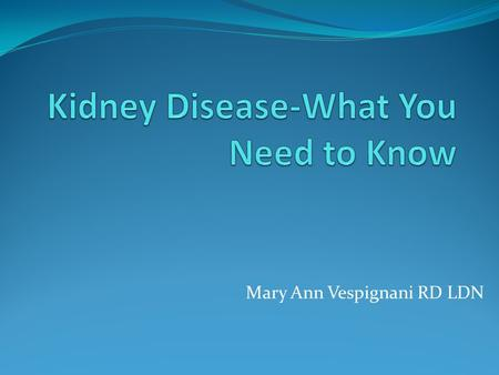 Mary Ann Vespignani RD LDN. WHAT DOES THE KIDNEY DO? Remove Waste Products from the body Remove Drugs from body Balance the bodys fluids Release hormones.