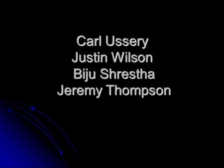 Carl Ussery Justin Wilson Biju Shrestha Jeremy Thompson.
