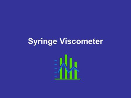 Syringe Viscometer. Viscosity The property of resistance to flow in a fluid or semi fluid. (From Webster) Property of a fluid in which layers of the fluid.