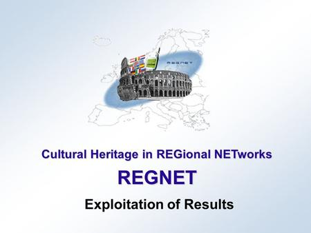 Cultural Heritage in REGional NETworks REGNET Exploitation of Results.