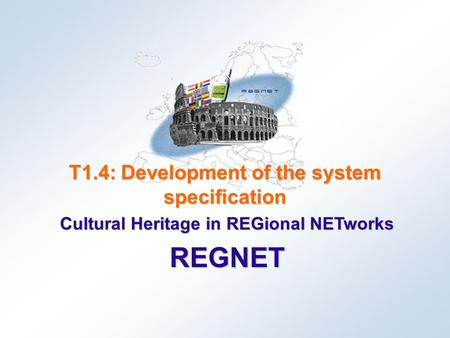 Cultural Heritage in REGional NETworks REGNET T1.4: Development of the system specification.
