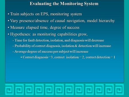 Evaluating the Monitoring System Train subjects on EPS, monitoring system Train subjects on EPS, monitoring system Vary presence/absence of causal navigation,
