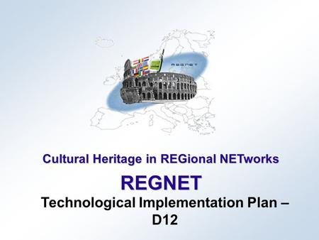 Cultural Heritage in REGional NETworks REGNET Technological Implementation Plan – D12.