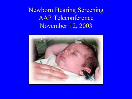 Newborn Hearing Screening AAP Teleconference November 12, 2003.