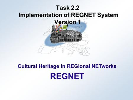 Cultural Heritage in REGional NETworks REGNET Task 2.2 Implementation of REGNET System Version 1.