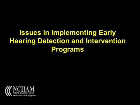 Issues in Implementing Early Hearing Detection and Intervention Programs.