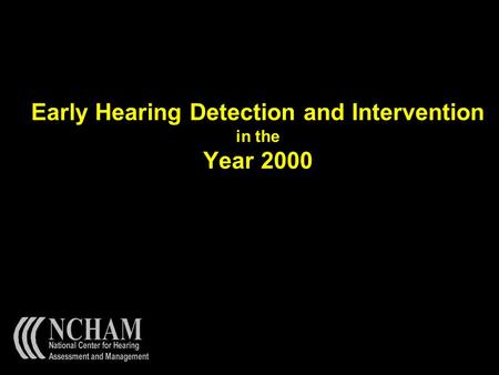 Early Hearing Detection and Intervention in the Year 2000.