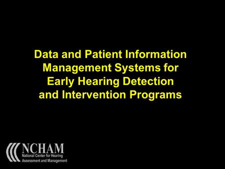 Data and Patient Information Management Systems for Early Hearing Detection and Intervention Programs.