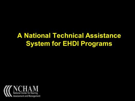 A National Technical Assistance System for EHDI Programs.