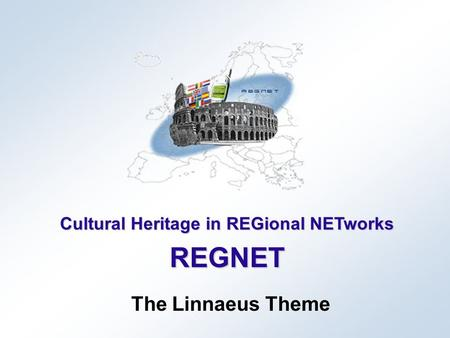 Cultural Heritage in REGional NETworks REGNET The Linnaeus Theme.