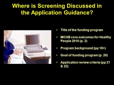 Where is Screening Discussed in the Application Guidance? Title of the funding program MCHB core outcomes for Healthy People 2010 (p. 2) Program background.