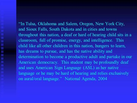 In Tulsa, Oklahoma and Salem, Oregon, New York City, and Sioux Falls, South Dakota and in cities and towns throughout this nation, a deaf or hard of hearing.