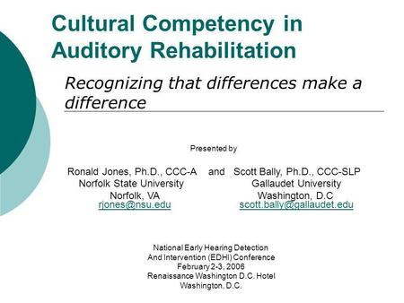 Cultural Competency in Auditory Rehabilitation Recognizing that differences make a difference Presented by Ronald Jones, Ph.D., CCC-A and Scott Bally,