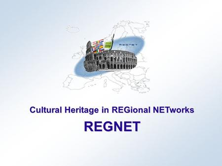 Cultural Heritage in REGional NETworks REGNET. October 2001Project presentation REGNET 2 THE PROJECT Combined RTD & Project Type Demonstration Project.