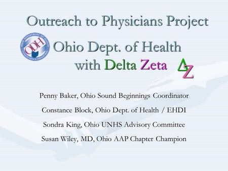 Outreach to Physicians Project Ohio Dept. of Health with Delta Zeta Penny Baker, Ohio Sound Beginnings Coordinator Constance Block, Ohio Dept. of Health.