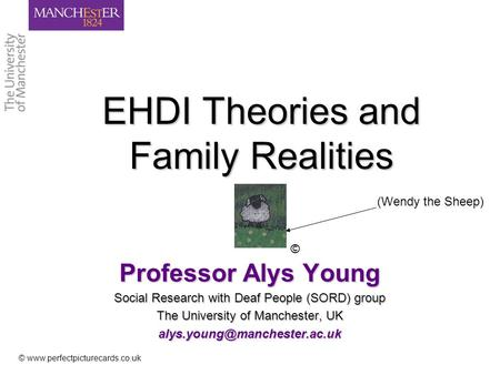 EHDI Theories and Family Realities Professor Alys Young Social Research with Deaf People (SORD) group The University of Manchester, UK