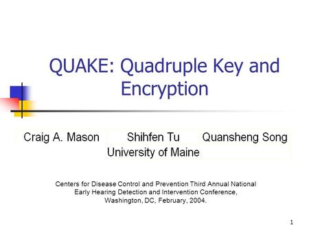 1 QUAKE: Quadruple Key and Encryption Centers for Disease Control and Prevention Third Annual National Early Hearing Detection and Intervention Conference,