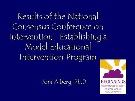 Results of the National Consensus Conference on Intervention: Establishing a Model Educational Intervention Program Joni Alberg, Ph.D.