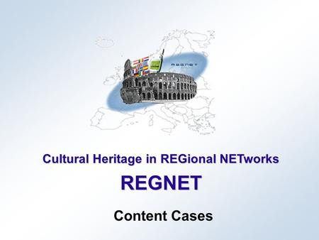 Cultural Heritage in REGional NETworks REGNET Content Cases.