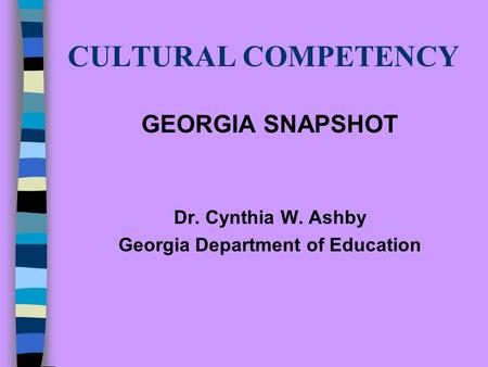 CULTURAL COMPETENCY GEORGIA SNAPSHOT Dr. Cynthia W. Ashby Georgia Department of Education.