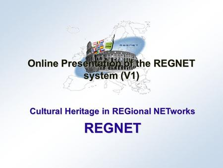 Cultural Heritage in REGional NETworks REGNET Online Presentation of the REGNET system (V1)
