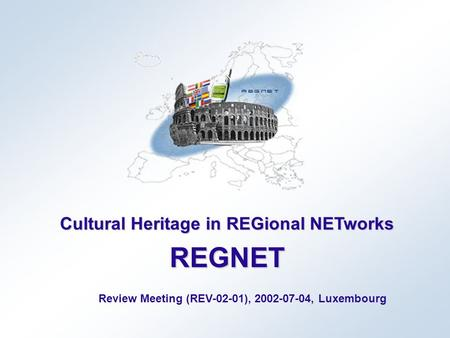Cultural Heritage in REGional NETworks REGNET Review Meeting (REV-02-01), 2002-07-04, Luxembourg.