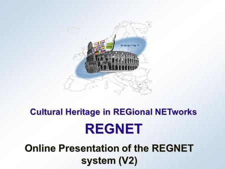 Cultural Heritage in REGional NETworks REGNET Online Presentation of the REGNET system (V2)