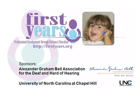 Sponsors: Alexander Graham Bell Association for the Deaf and Hard of Hearing University of North Carolina at Chapel Hill.