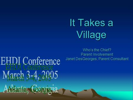 It Takes a Village Whos the Chief? Parent Involvement Janet DesGeorges, Parent Consultant.