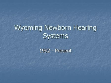 Wyoming Newborn Hearing Systems 1992 - Present. Wyoming Facts 98,00 Square Miles 98,00 Square Miles 9 th Largest State 9 th Largest State 493,782 People.
