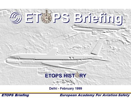 ET PS Briefing ETOPS HIST RY Delhi - February 1999.
