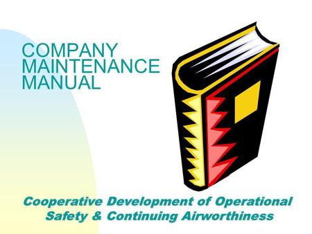 COMPANY MAINTENANCE MANUAL Cooperative Development of Operational Safety & Continuing Airworthiness.