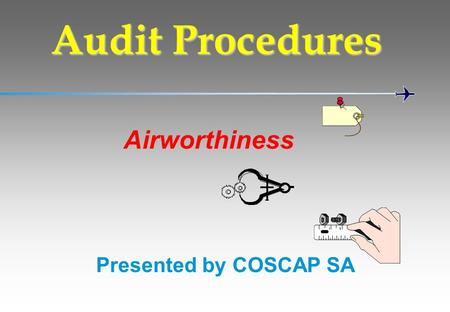 Airworthiness Audit Procedures Presented by COSCAP SA.