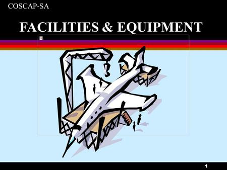 COSCAP-SA 1 FACILITIES & EQUIPMENT. COSCAP-SA 2 FACILITIES & EQUIPMENT l INDEX Objectives General Satellite Maintenance Organisation Foreign Maintenance.