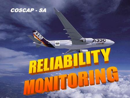 COSCAP - SA LEGAL REQUIREMENT ICAO ICAO Annex 6 para. 8.9.1 requires an operator of large transport aircraft to monitor and assess maintenance and operational.