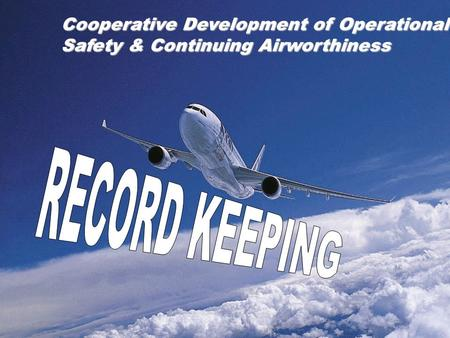1 Cooperative Development of Operational Safety & Continuing Airworthiness.