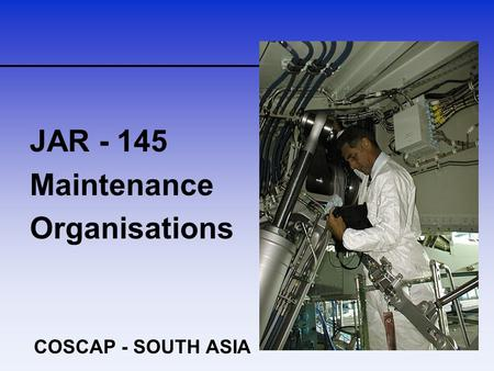 COSCAP - SOUTH ASIA JAR - 145 Maintenance Organisations.