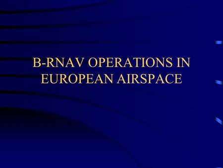 B-RNAV OPERATIONS IN EUROPEAN AIRSPACE. AREA NAVIGATION (RNAV) A method of navigation which permits aircraft operation on any desired flight path.