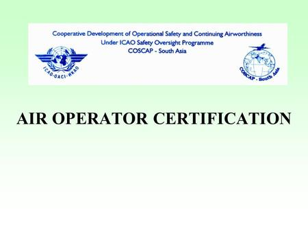 AIR OPERATOR CERTIFICATION. AIR OPERATOR CERTIFICATION PROCESS Pre-application Formal Application Preliminary financial, economic, legal assessment Preliminary.