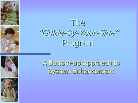 The Guide-By-Your-Side Program A Bottom-up Approach to System Enhancement.