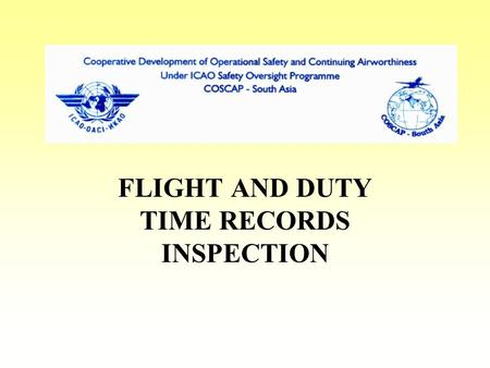 FLIGHT AND DUTY TIME RECORDS INSPECTION. Has operator formulated flight and duty time limitation for flight crew Does flight and duty time limitations.