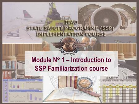 Module N° 1 Module N° 1 – Introduction to SSP Familiarization course.