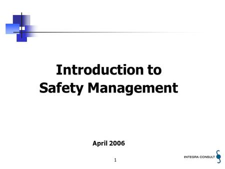 1 Introduction to Safety Management April 2006. 2 Objective The objective of this presentation is to highlight some of the basic elements of Safety Management.
